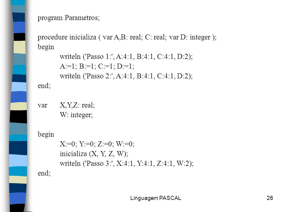 procedure inicializa ( var A,B: real; C: real; var D: integer ); begin
