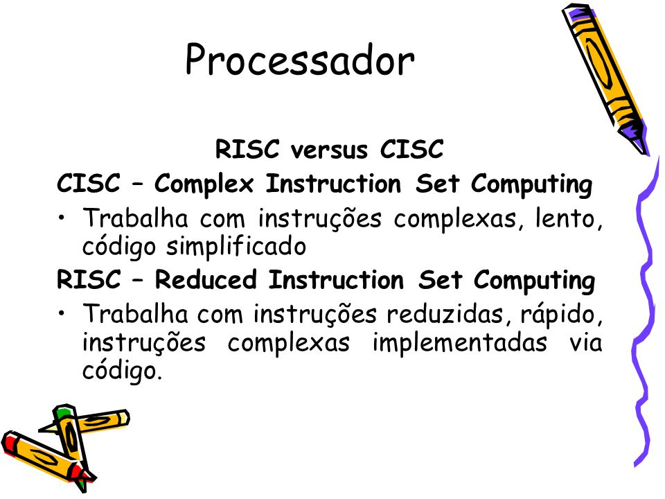Processador RISC versus CISC CISC – Complex Instruction Set Computing