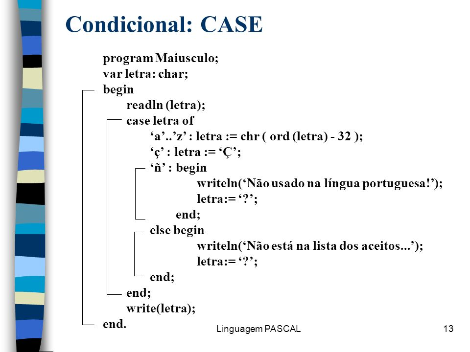 Condicional: CASE program Maiusculo; var letra: char; begin