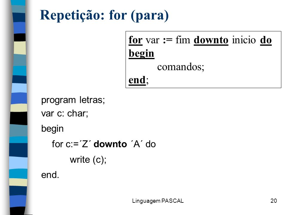 Repetição: for (para) for var := fim downto inicio do begin comandos;