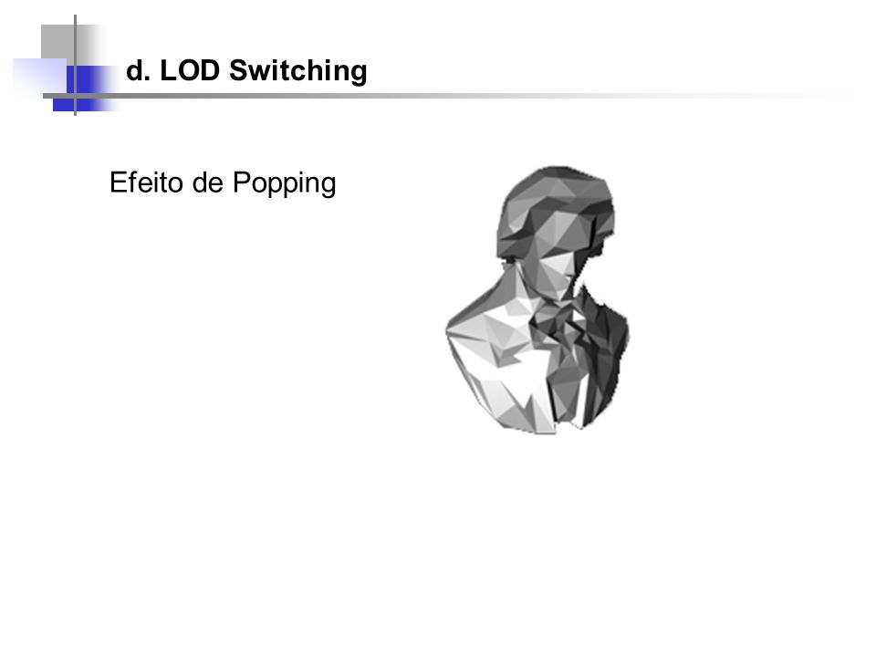 d. LOD Switching Efeito de Popping