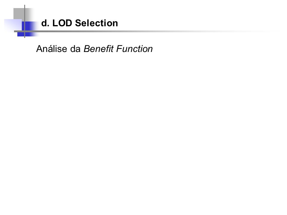 d. LOD Selection Análise da Benefit Function