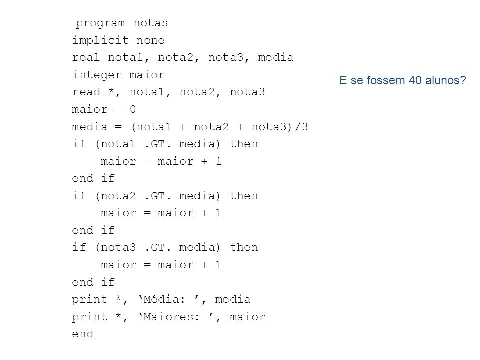program notas implicit none. real nota1, nota2, nota3, media. integer maior. read *, nota1, nota2, nota3.