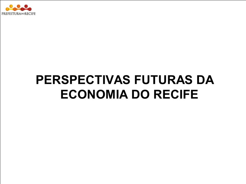 PERSPECTIVAS FUTURAS DA ECONOMIA DO RECIFE