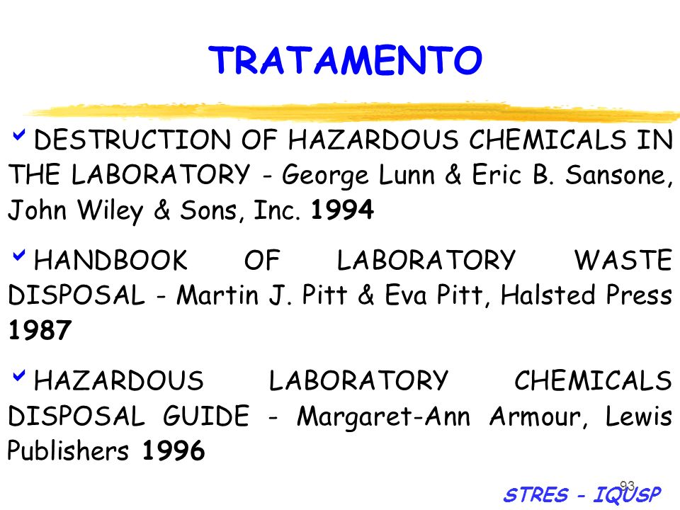 TRATAMENTO DESTRUCTION OF HAZARDOUS CHEMICALS IN THE LABORATORY - George Lunn & Eric B. Sansone, John Wiley & Sons, Inc. 1994.