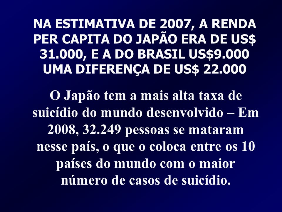 NA ESTIMATIVA DE 2007, A RENDA PER CAPITA DO JAPÃO ERA DE US$ 31