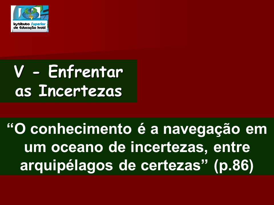 V - Enfrentar as Incertezas