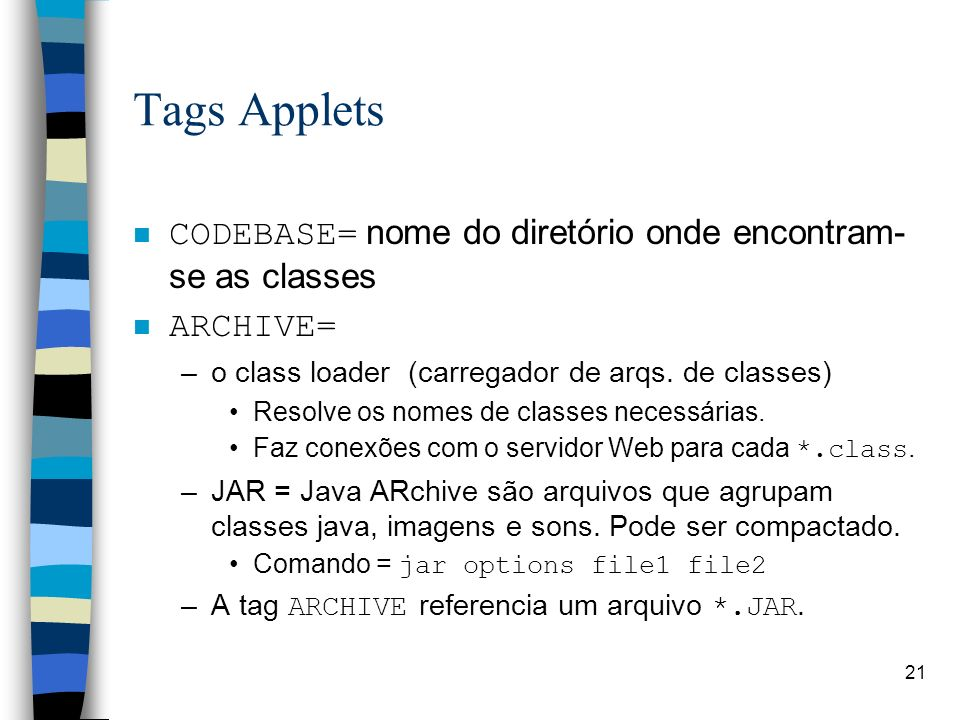 Tags Applets CODEBASE= nome do diretório onde encontram-se as classes