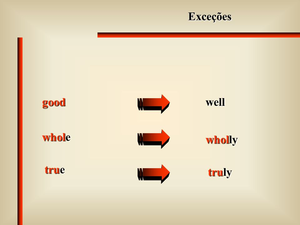 Exceções good well whole wholly true truly