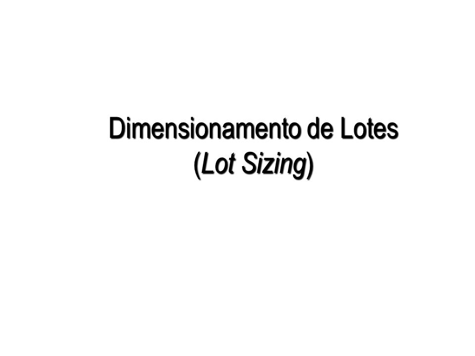 Dimensionamento de Lotes (Lot Sizing)