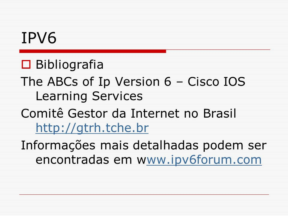 IPV6 Bibliografia. The ABCs of Ip Version 6 – Cisco IOS Learning Services. Comitê Gestor da Internet no Brasil