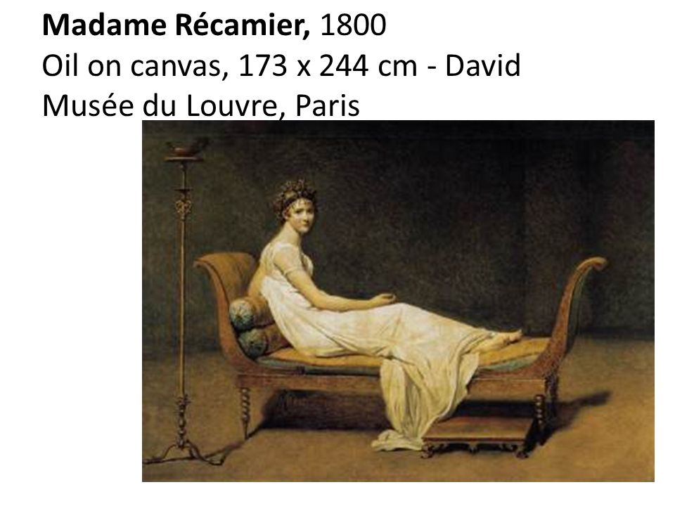Madame Récamier, 1800 Oil on canvas, 173 x 244 cm - David Musée du Louvre, Paris