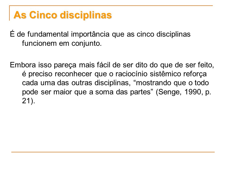 As Cinco disciplinas É de fundamental importância que as cinco disciplinas funcionem em conjunto.