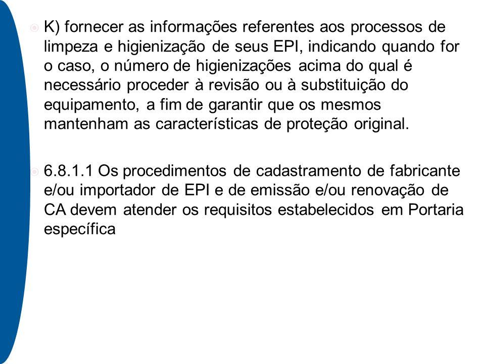 K) fornecer as informações referentes aos processos de limpeza e  higienização de seus EPI, a05e7995db