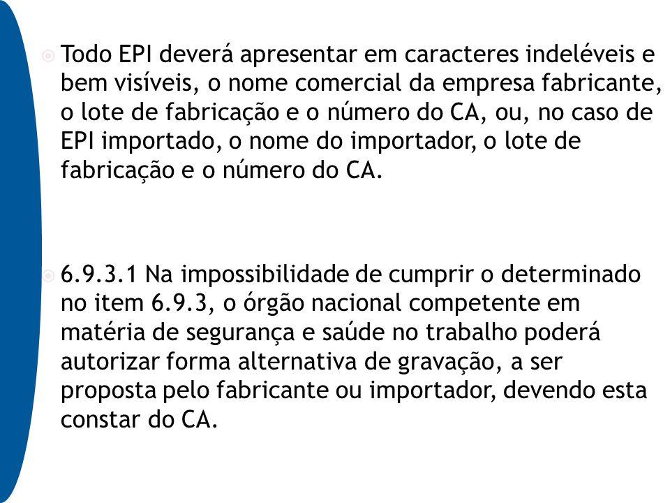 Todo EPI deverá apresentar em caracteres indeléveis e bem visíveis, o nome  comercial da empresa 35c8ac84d3