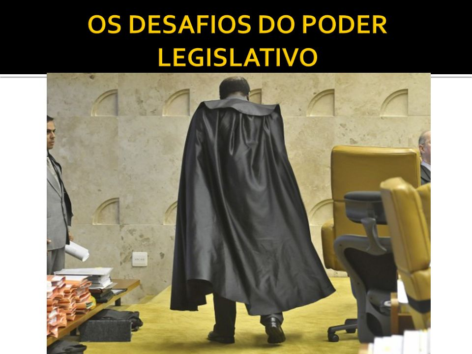 OS DESAFIOS DO PODER LEGISLATIVO