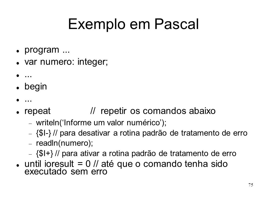 Exemplo em Pascal program ... var numero: integer; ... begin