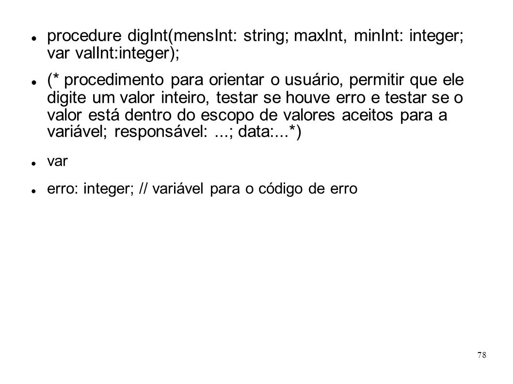 procedure digInt(mensInt: string; maxInt, minInt: integer; var valInt:integer);
