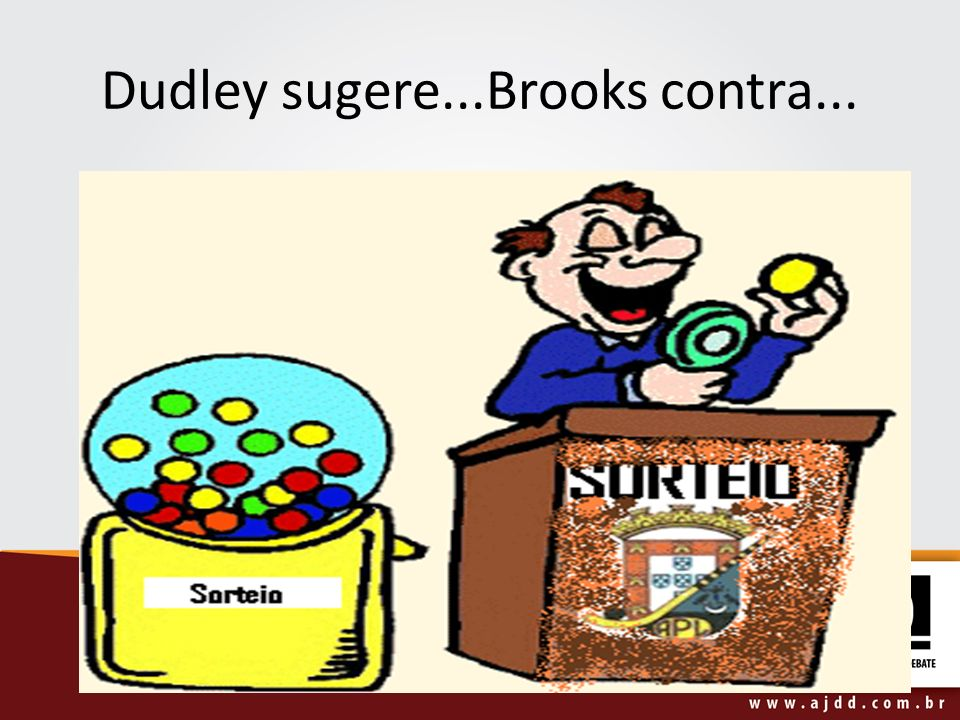 Dudley sugere...Brooks contra...