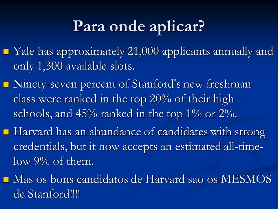 Para onde aplicar Yale has approximately 21,000 applicants annually and only 1,300 available slots.