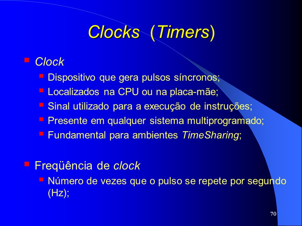 Clocks (Timers) Clock Freqüência de clock