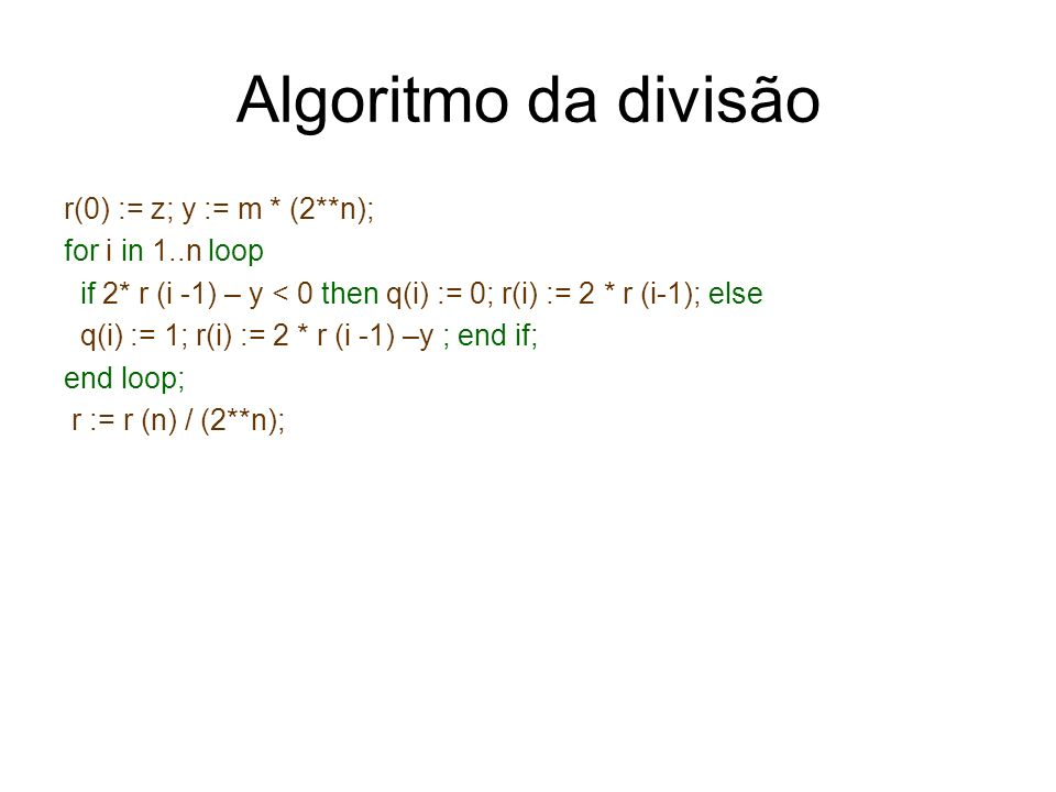 Algoritmo da divisão r(0) := z; y := m * (2**n); for i in 1..n loop