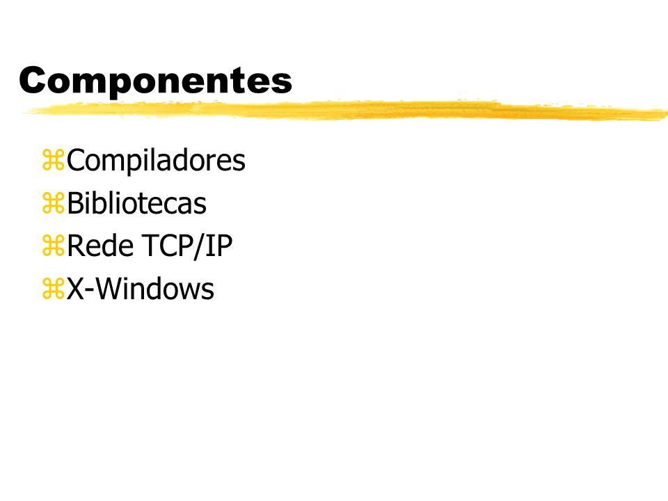Componentes Compiladores Bibliotecas Rede TCP/IP X-Windows