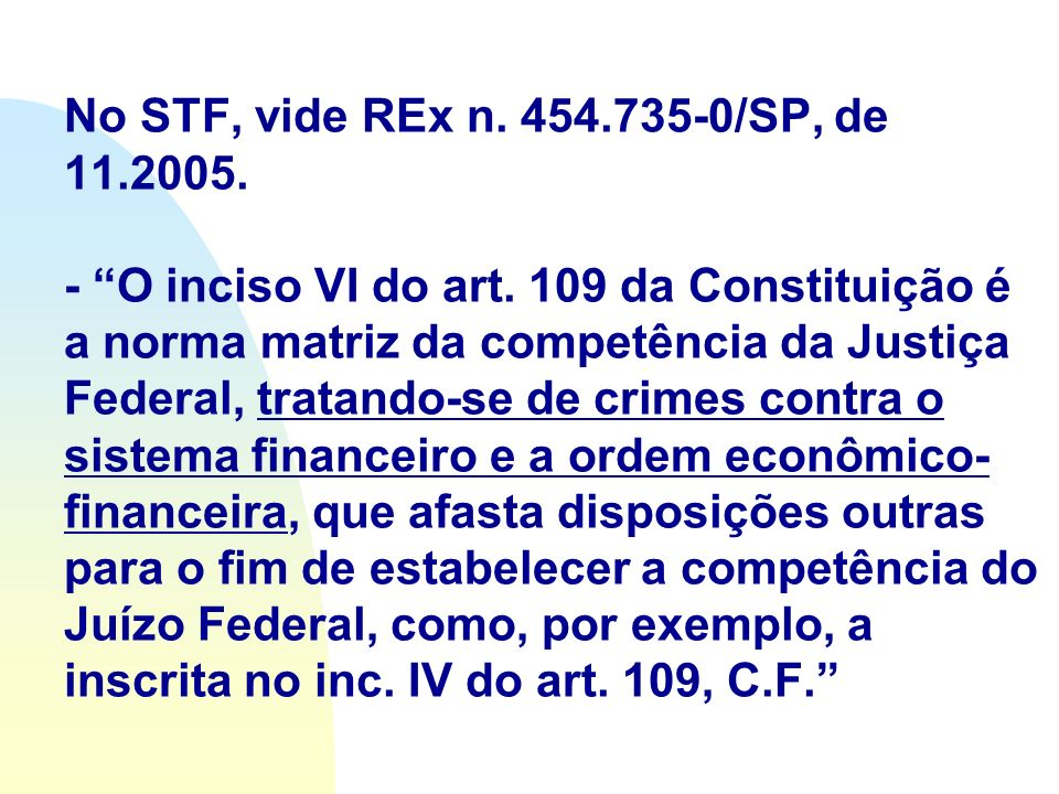 No STF, vide REx n. 454. 735-0/SP, de 11. 2005. - O inciso VI do art