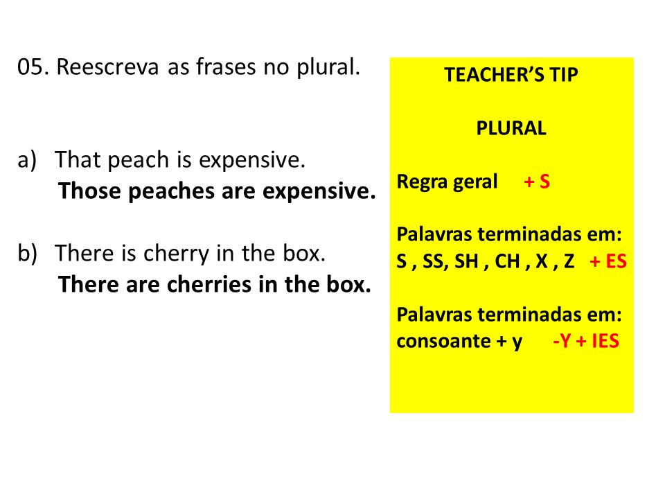 05. Reescreva as frases no plural. That peach is expensive.