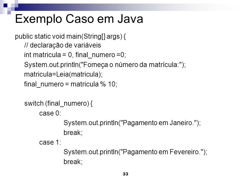 Exemplo Caso em Java public static void main(String[] args) {