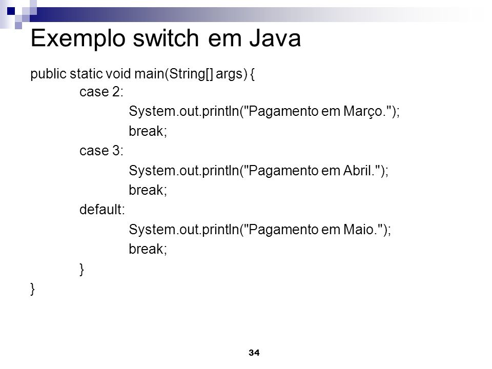 Exemplo switch em Java public static void main(String[] args) {