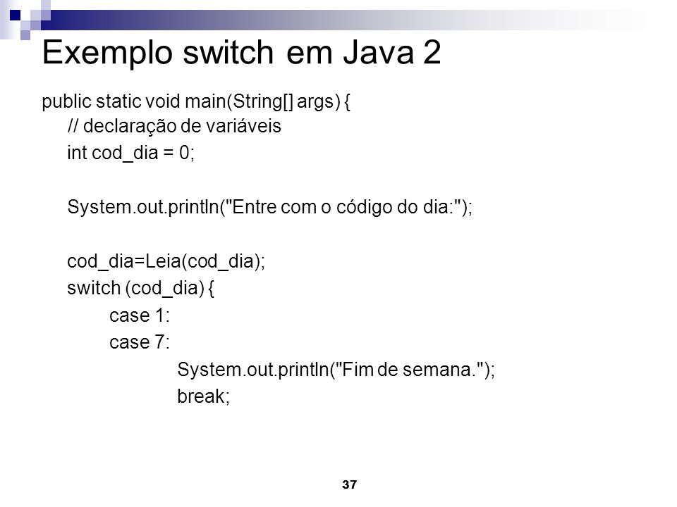Exemplo switch em Java 2 public static void main(String[] args) {