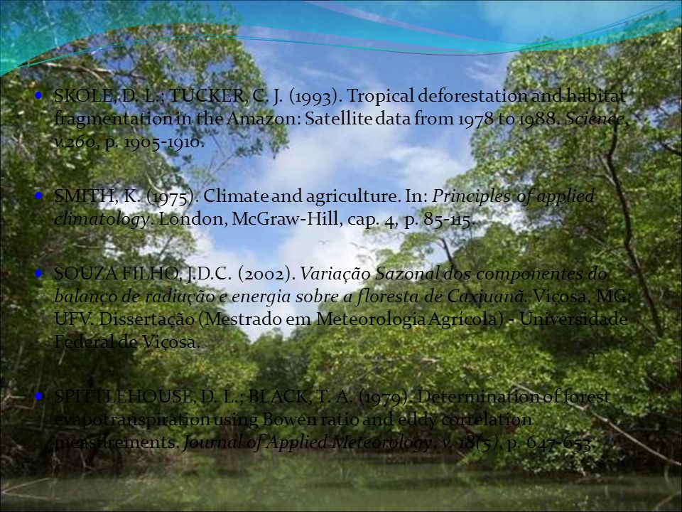 SKOLE, D. L.; TUCKER, C. J. (1993). Tropical deforestation and habitat fragmentation in the Amazon: Satellite data from 1978 to Science, v.260, p