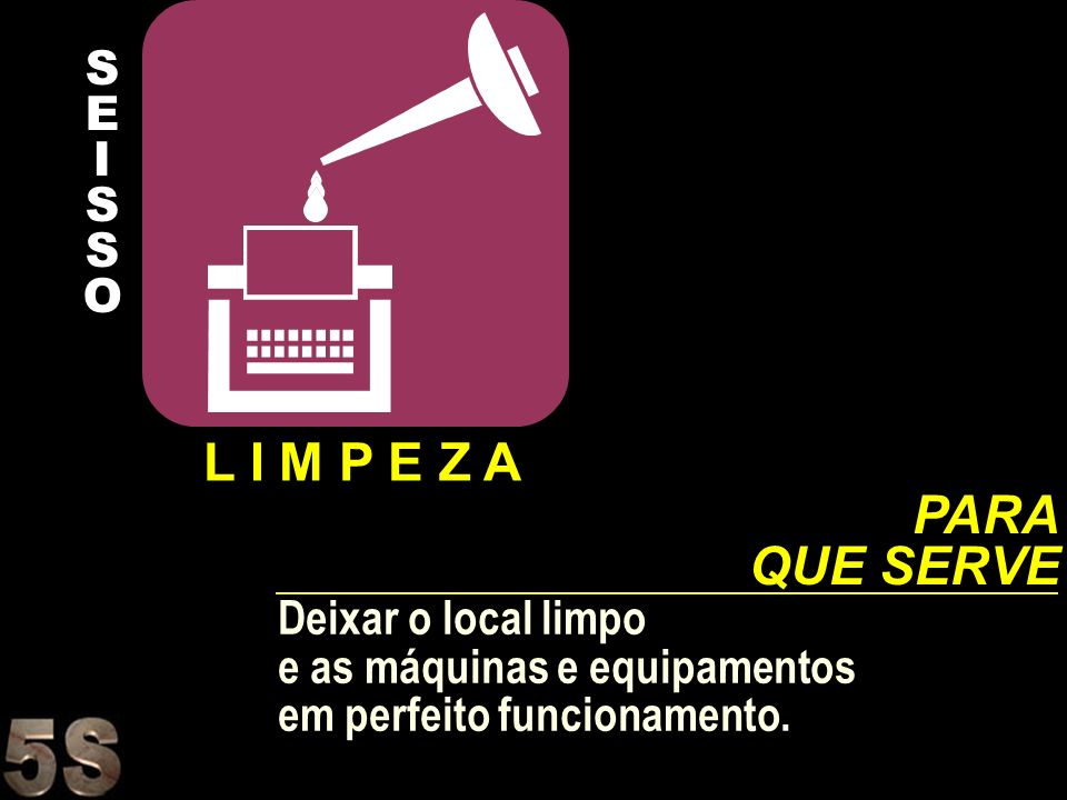L I M P E Z A PARA QUE SERVE S E I O Deixar o local limpo