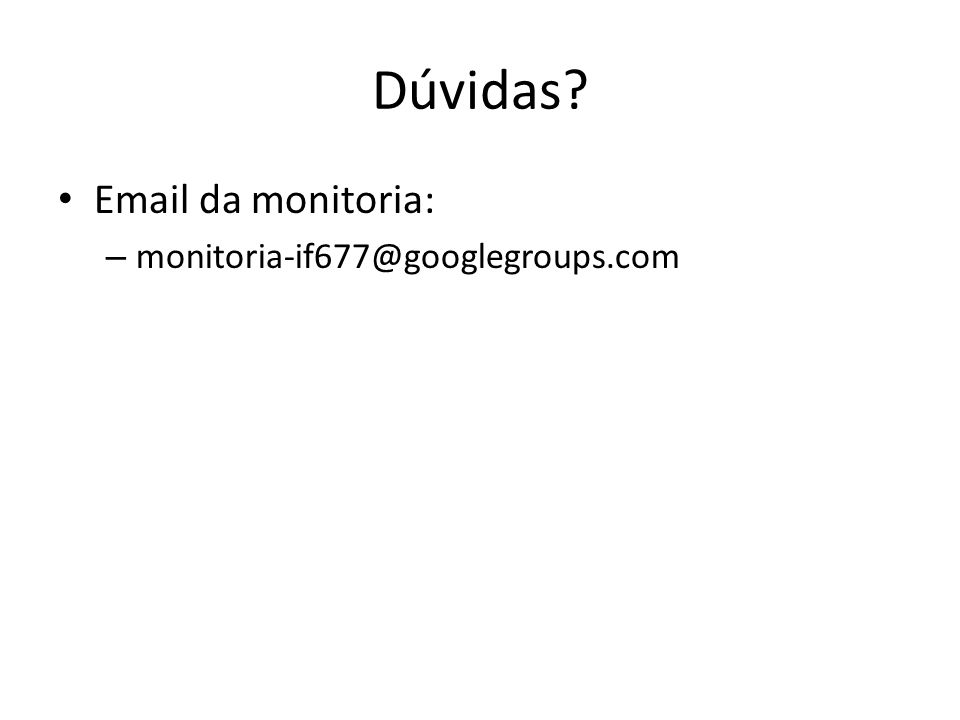 Dúvidas Email da monitoria: monitoria-if677@googlegroups.com