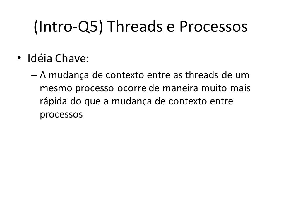(Intro-Q5) Threads e Processos