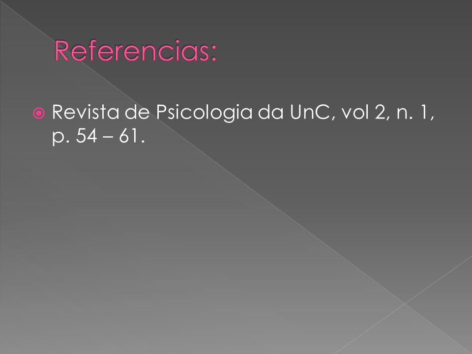 Referencias: Revista de Psicologia da UnC, vol 2, n. 1, p. 54 – 61.