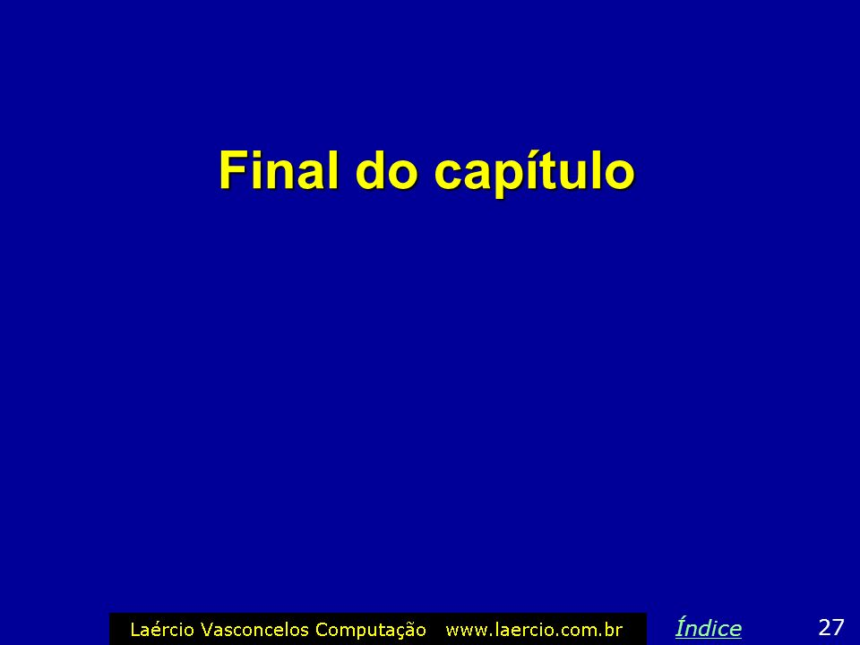 Final do capítulo Índice 27