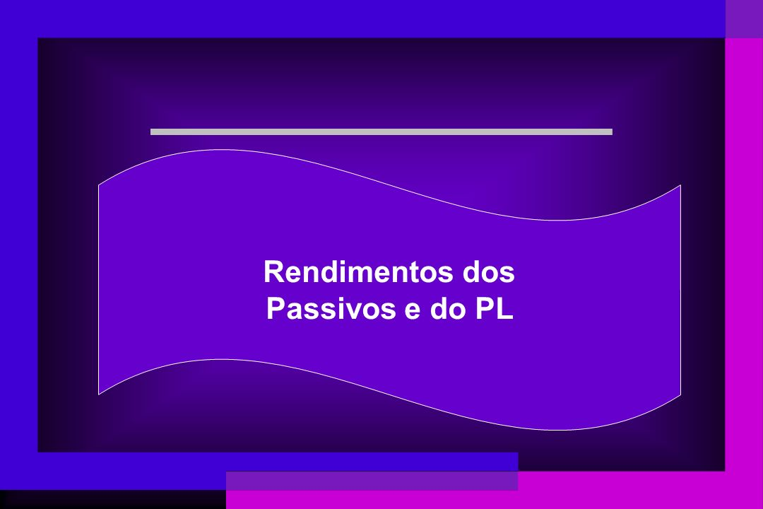 Rendimentos dos Passivos e do PL