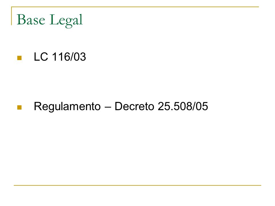 Base Legal LC 116/03 Regulamento – Decreto /05