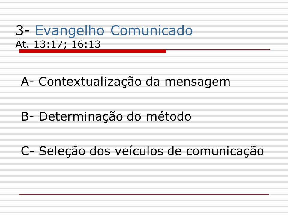 3- Evangelho Comunicado At. 13:17; 16:13