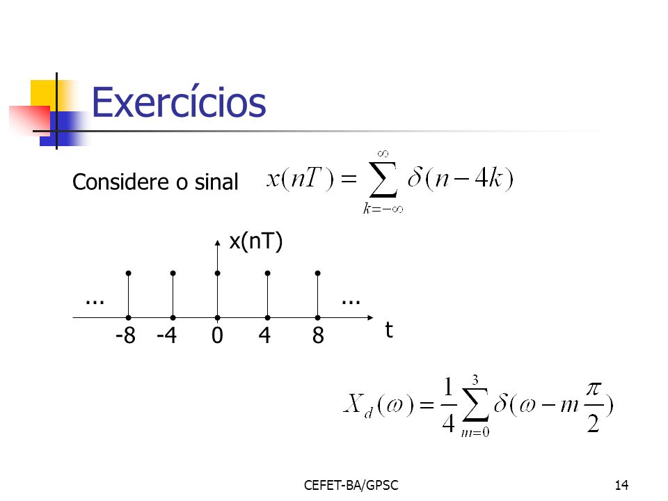 Exercícios Considere o sinal -8 -4 0 4 8 ... x(nT) t CEFET-BA/GPSC