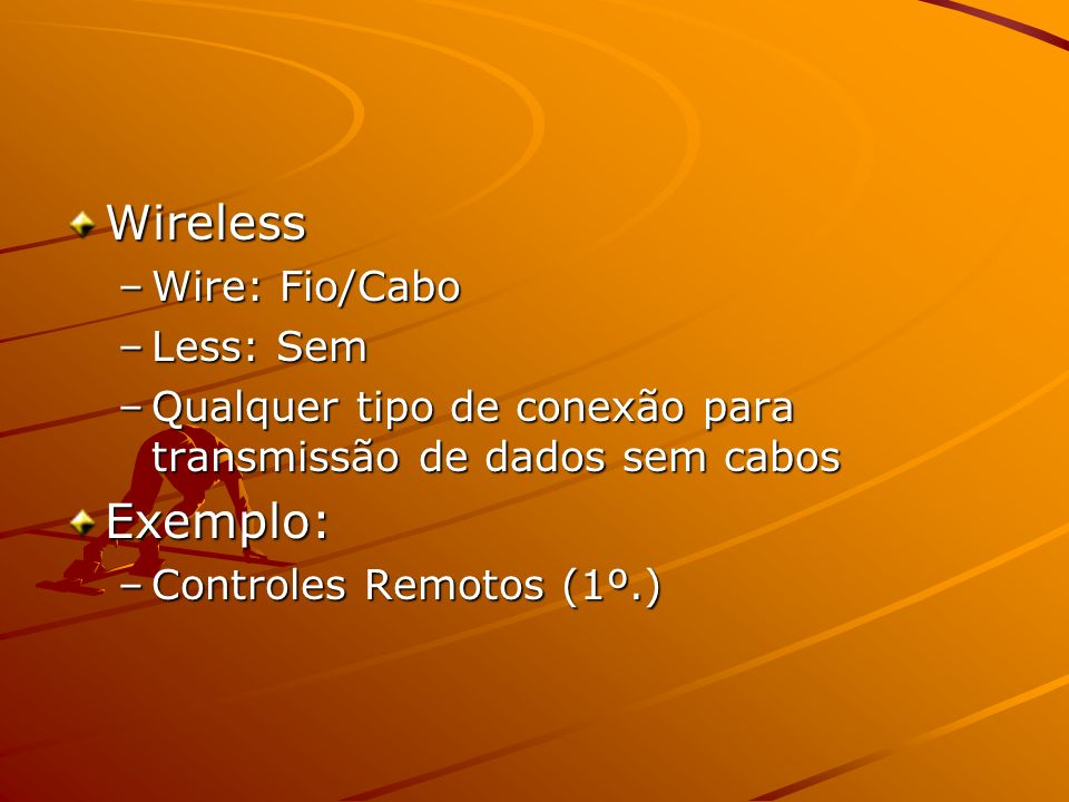 Wireless Exemplo: Wire: Fio/Cabo Less: Sem