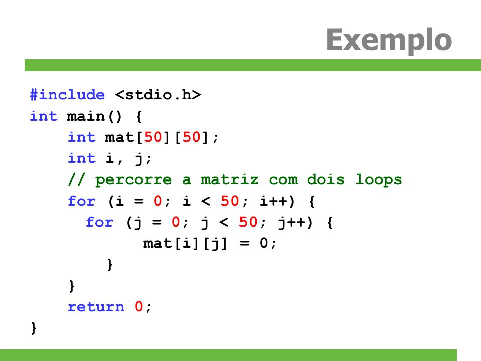 Exemplo #include <stdio.h> int main() { int mat[50][50];