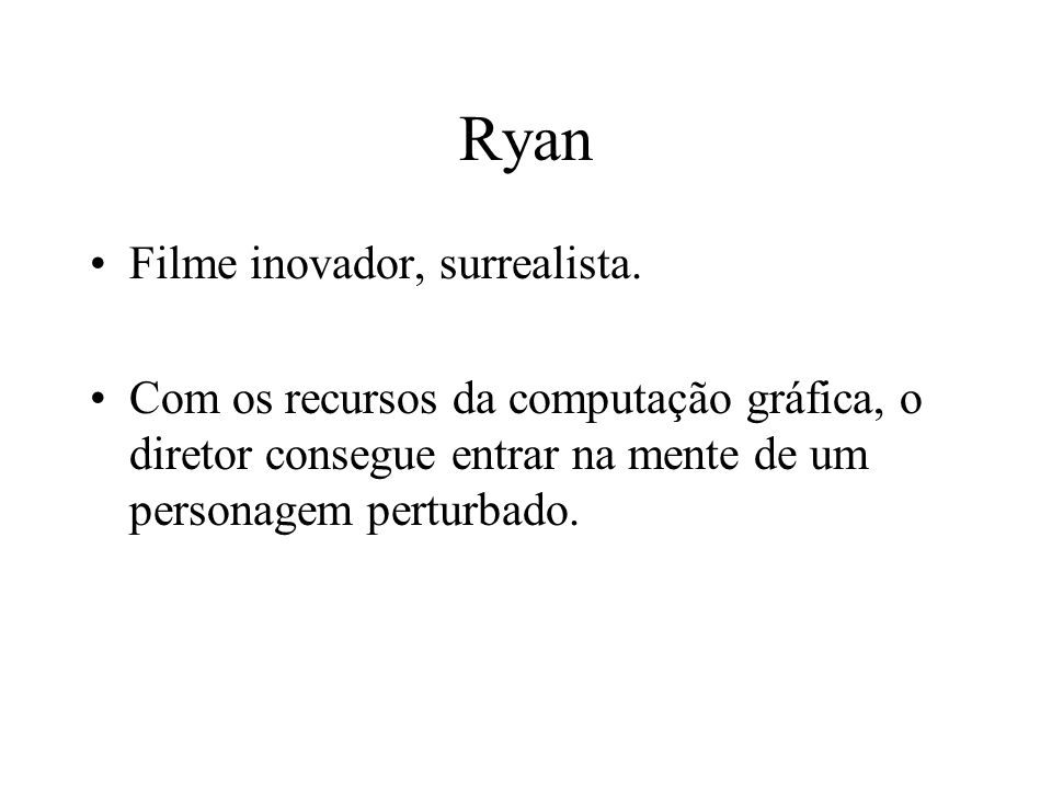 Ryan Filme inovador, surrealista.