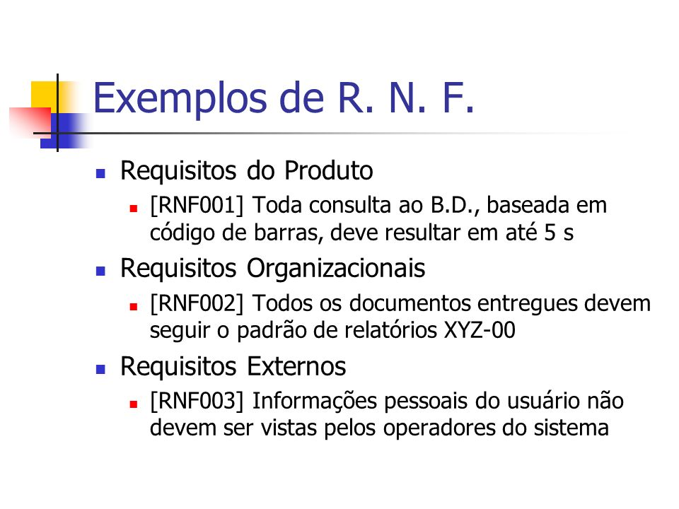 Exemplos de R. N. F. Requisitos do Produto Requisitos Organizacionais