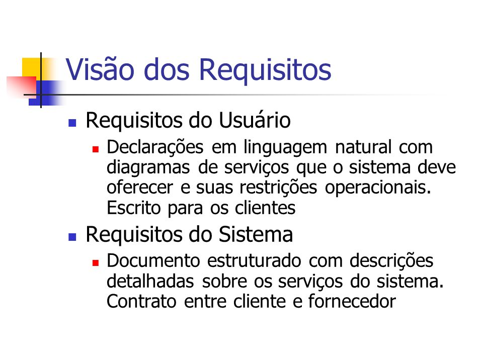 Visão dos Requisitos Requisitos do Usuário Requisitos do Sistema