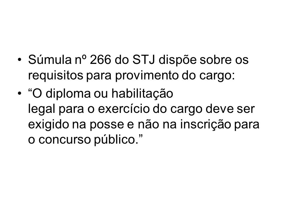 Súmula nº 266 do STJ dispõe sobre os requisitos para provimento do cargo: