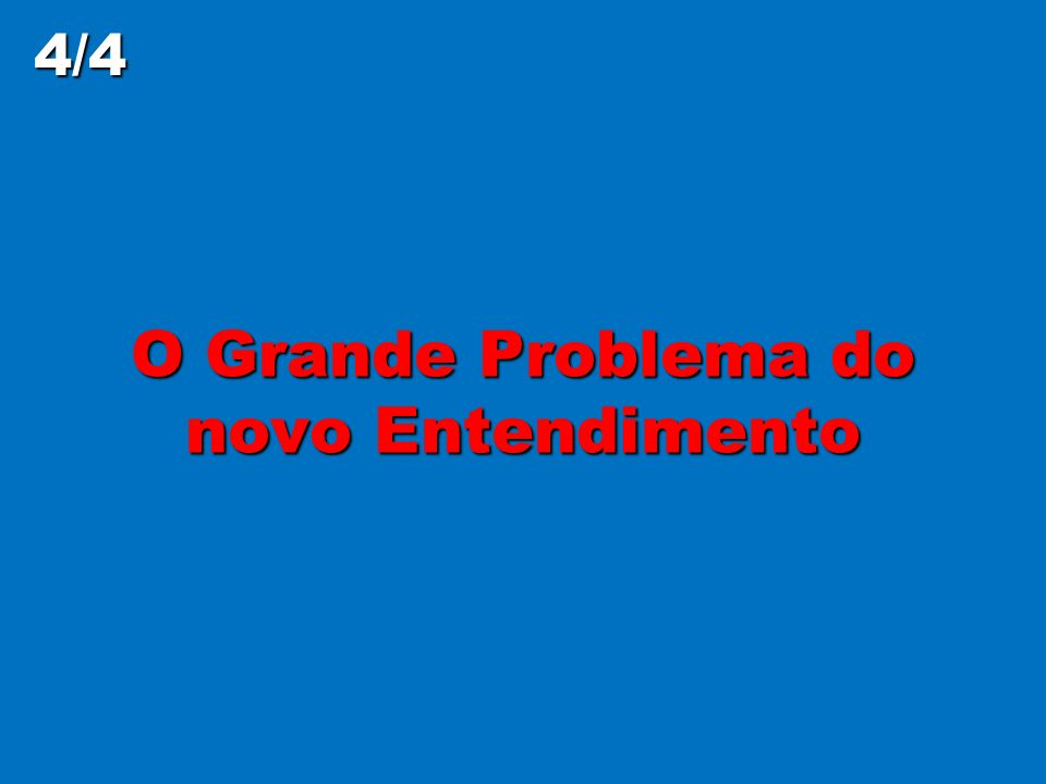 O Grande Problema do novo Entendimento