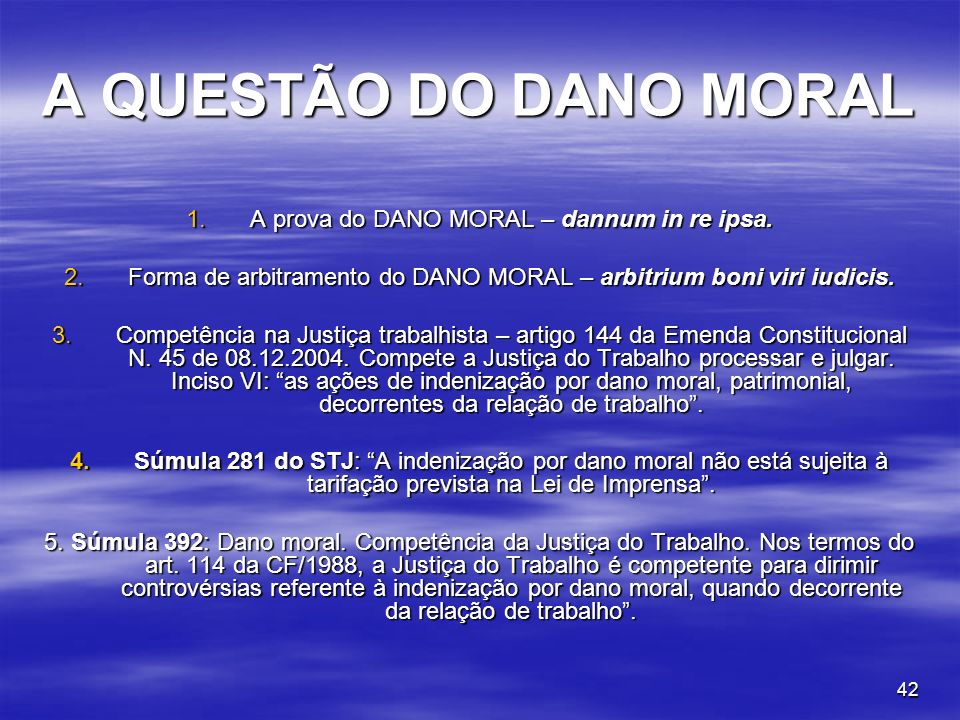 A QUESTÃO DO DANO MORAL A prova do DANO MORAL – dannum in re ipsa.